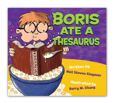 Boris Ate A Thesaurus -- A delightful children's story written by Neil Steven Klayman and illustrated by Barry M. Chung.